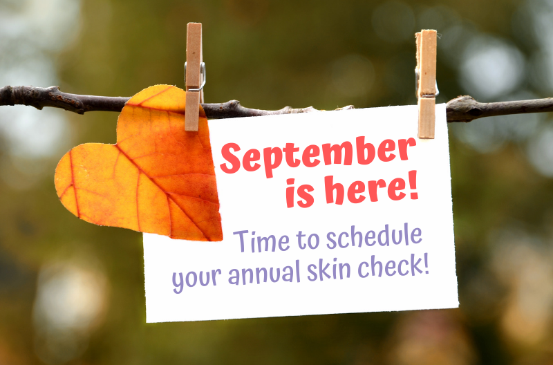 September is here. Time to schedule your annual skin check.