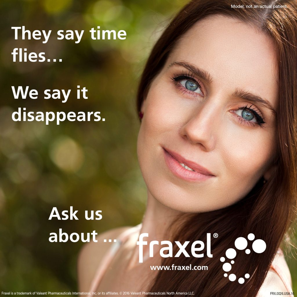 They say time flies. We say it disappears. Ask us about Fraxel.