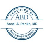 Dr. Sonal Parikh, certified by the American Board of Dermatology.